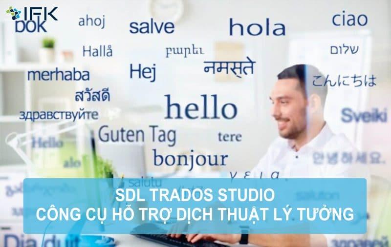 Công ty dịch thuật IFK - SDL TRADOS STUDIO: CÔNG CỤ HỖ TRỢ DỊCH THUẬT LÝ TƯỞNG