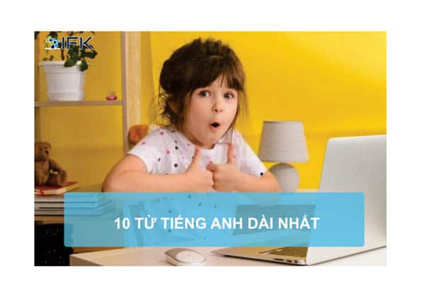 Công ty dịch thuật - 10 từ tiếng anh dài nhất