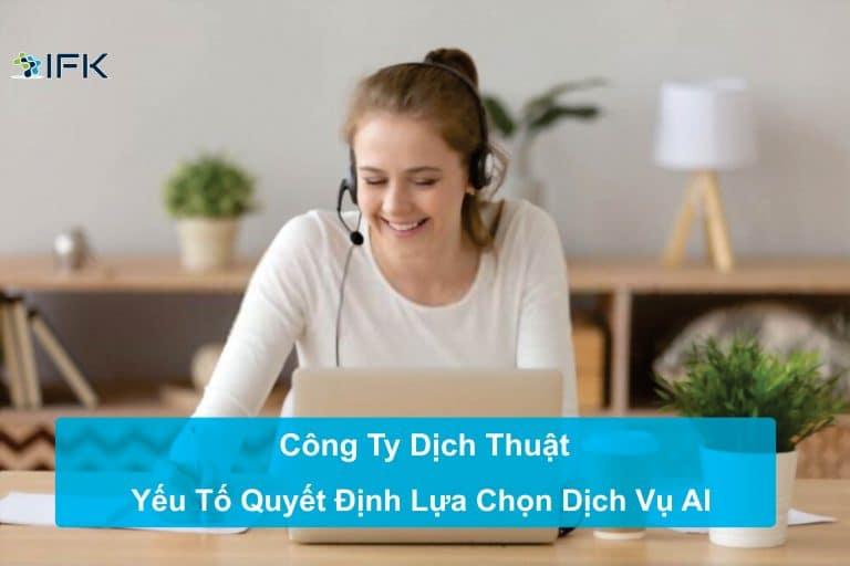 Công ty dịch thuật - Yếu tố quyết định lựa chọn dịch vụ dich thuật AI